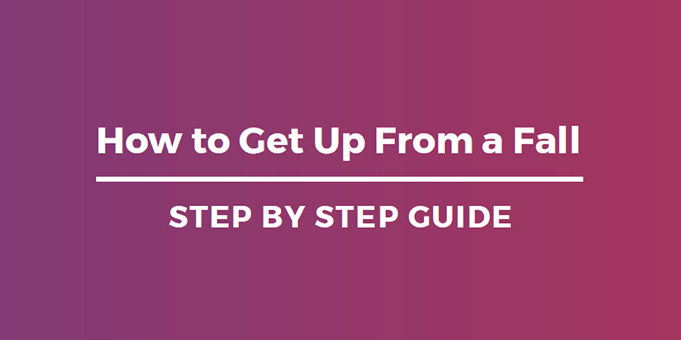 How to Get Up From a Fall: Step by Step Guide